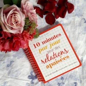 10 Minutes par jour pour des relations apaisées… Le livre!